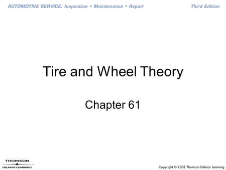 Tire and Wheel Theory Chapter 61. Objectives Describe how a tire is constructed Understand the various size designations of tires Tell the design differences.