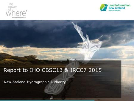 Report to IHO CBSC13 & IRCC7 2015 New Zealand Hydrographic Authority.