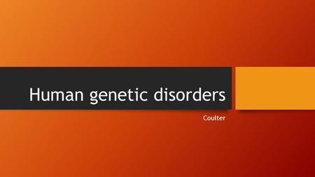Human genetic disorders Coulter. Causes of genetic disorders Genetic disorder is an abnormal condition that a person inherits through genes or chromosomes.