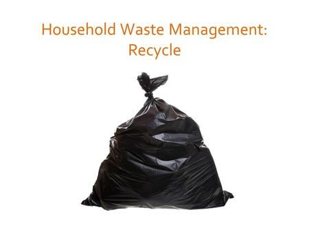 Household Waste Management: Recycle. The average American creates 5 pounds of waste per day, half which is recycled in some manner, leaving roughly 2.5.