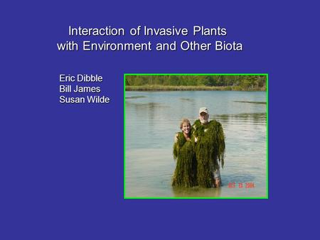 Interaction of Invasive Plants with Environment and Other Biota Eric Dibble Bill James Susan Wilde.