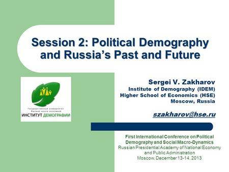 Session 2:Political Demography and Russia's Past and Future Session 2: Political Demography and Russia's Past and Future Sergei V. Zakharov Institute of.