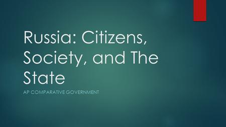 Russia: Citizens, Society, and The State AP COMPARATIVE GOVERNMENT.