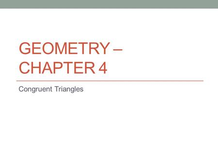 Geometry – Chapter 4 Congruent Triangles.