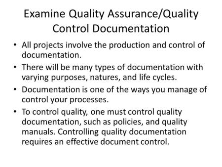 Examine Quality Assurance/Quality Control Documentation All projects involve the production and control of documentation. There will be many types of documentation.