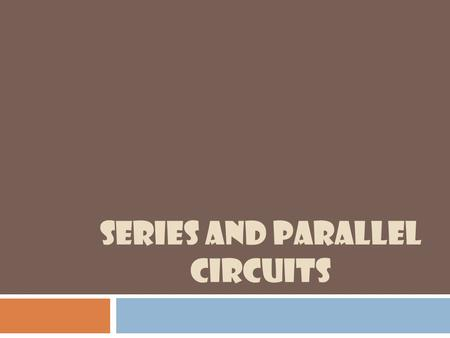 SERIES AND PARALLEL CIRCUITS. Circuits  Provides a path for electricity to travel  Similar to water pipes in your house  Because of the voltage of.