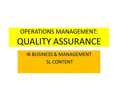OPERATIONS MANAGEMENT: QUALITY ASSURANCE IB BUSINESS & MANAGEMENT SL CONTENT.
