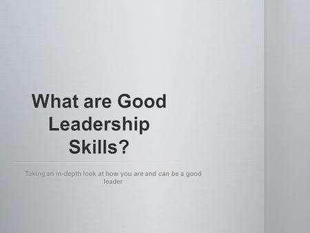 Taking an in-depth look at how you are and can be a good leader.