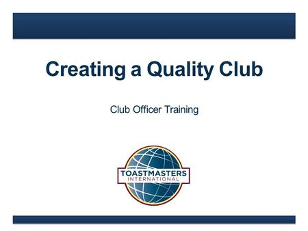 Creating a Quality Club Club Officer Training. www.toastmasters.org Agenda  Member Experience  Club Foundation  Teamwork.