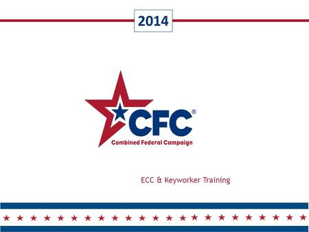 2014 ECC & Keyworker Training.  CFC Overview  Norcal CFC Overview  Campaign Team Overview  Team Member Role & Responsibilities  Campaign Timeline.