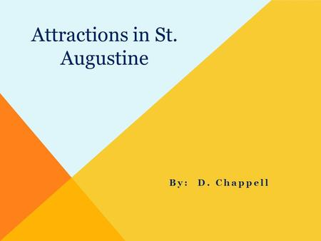 Attractions in St. Augustine By: D. Chappell. Location  St. Augustine is 3 hours away from Florida's state capital, Tallahassee  It is also about 13-
