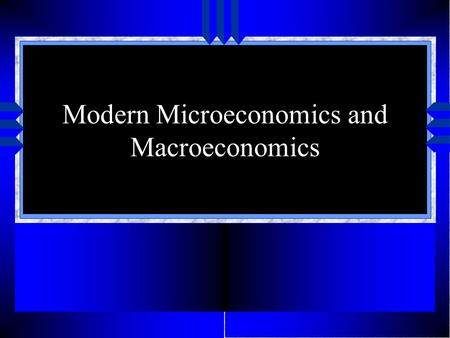 Modern Microeconomics and Macroeconomics Several Paths u Mathematical Partial Equilibrium –Alfred Marshall General Equilibrium –Leon Walras Distribution.