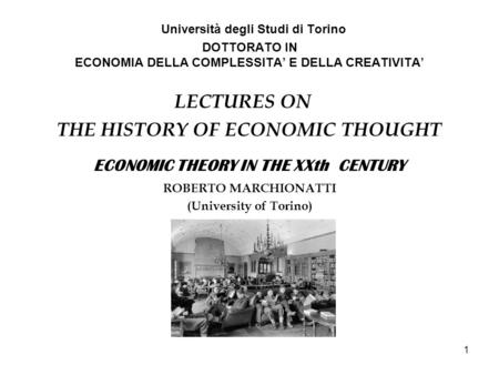 1 Università degli Studi di Torino DOTTORATO IN ECONOMIA DELLA COMPLESSITA' E DELLA CREATIVITA' LECTURES ON THE HISTORY OF ECONOMIC THOUGHT ECONOMIC THEORY.