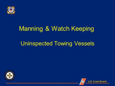 U.S. Coast Guard Manning & Watch Keeping Uninspected Towing Vessels.