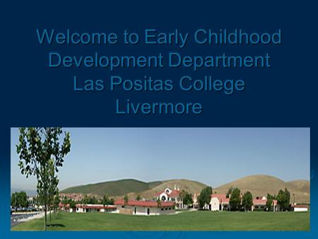 1 Welcome to Early Childhood Development Department Las Positas College Livermore.