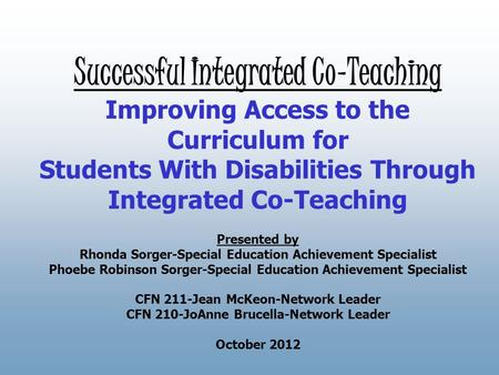 Successful Integrated Co-Teaching Improving Access to the Curriculum for Students With Disabilities Through Integrated Co-Teaching Presented by Rhonda.
