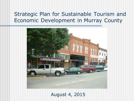 Strategic Plan for Sustainable Tourism and Economic Development in Murray County August 4, 2015.