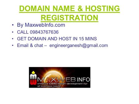 DOMAIN NAME & HOSTING REGISTRATION By MaxwebInfo.com CALL 09843767636 GET DOMAIN AND HOST IN 15 MINS  & chat –