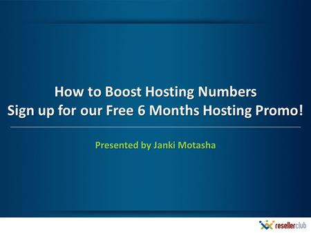 How to Boost Hosting Numbers Sign up for our Free 6 Months Hosting Promo! Presented by Janki Motasha.