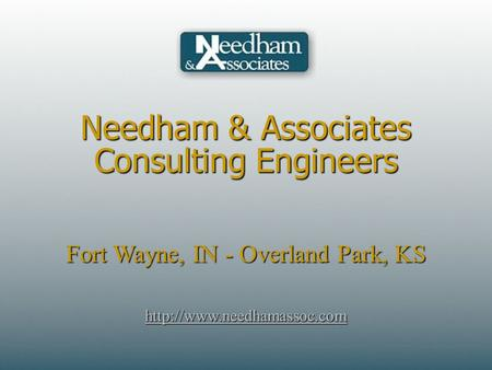 Needham & Associates Consulting Engineers Fort Wayne, IN - Overland Park, KS