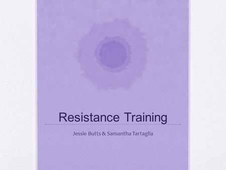Resistance Training Jessie Butts & Samantha Tartaglia.