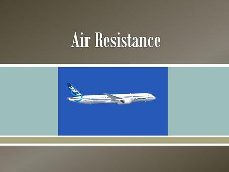 . They all fall at the same rate!  Air Resistance o Force in the opposite direction of the motion of an object through air o Also called drag o Can.