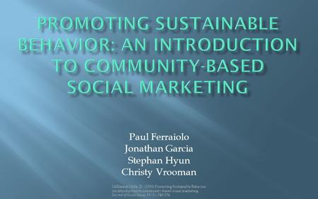 McKenzie-Mohr, D. (2000) Promoting Sustainable Behavior: An introduction to community-based social marketing. Journal of Social Issues, 56 (3), 543-554.