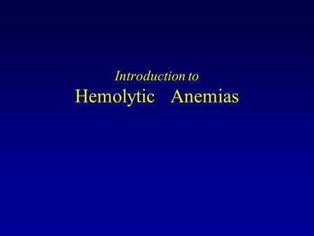Introduction to Hemolytic Anemias