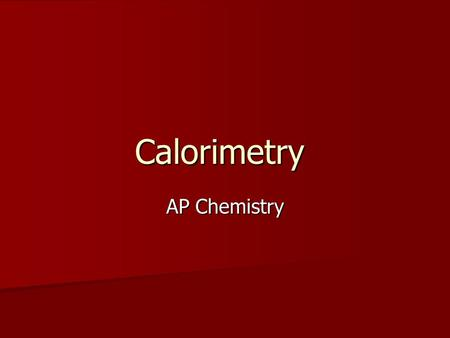 Calorimetry AP Chemistry. Calorimetry Calorimetry is the measurement of heat flow. Calorimetry is the measurement of heat flow. It allows us to calculate.