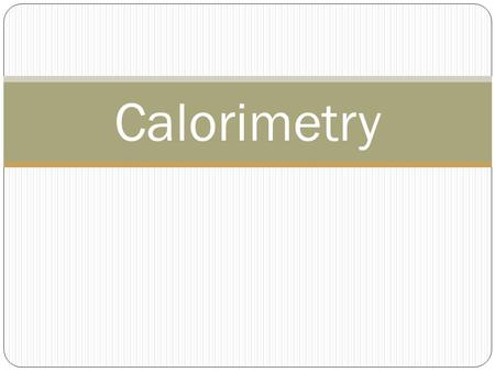 Calorimetry. -- the precise measurement of the heat flow into or out of a system for chemical and physical processes. In calorimetry, the heat released.