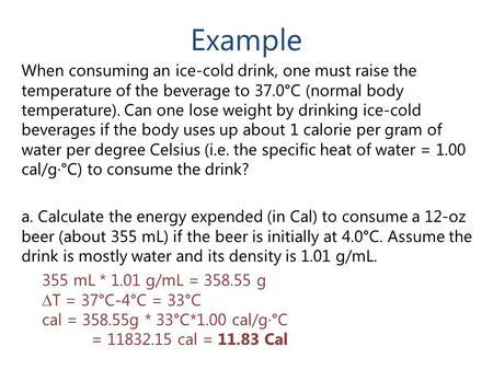 Example When consuming an ice-cold drink, one must raise the temperature of the beverage to 37.0°C (normal body temperature). Can one lose weight by drinking.