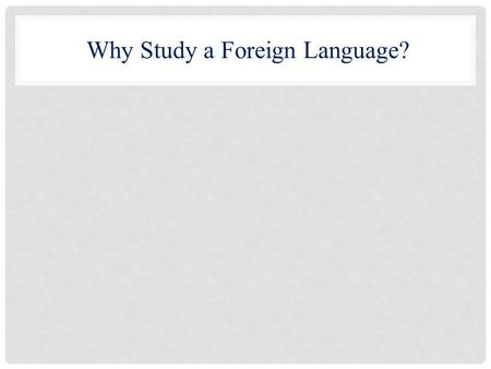 Why Study a Foreign Language?. Studying a foreign language will enhance a KU major or minor in: European Studies Global and International Studies Philosophy.