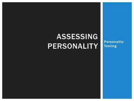 Personality Testing ASSESSING PERSONALITY. Psychological tests assess a person ' s abilities, aptitudes, interests or personality based on a systematically.