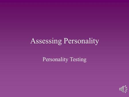Assessing Personality Personality Testing. Psychological Testing Psychological tests assess a person's abilities, aptitudes, interests or personality.