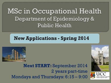 Next START: September 2014 2 years part-time Mondays and Thursdays: 6:15 – 9:00.