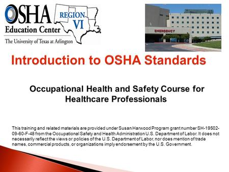 Occupational Health and Safety Course for Healthcare Professionals This training and related materials are provided under Susan Harwood Program grant number.