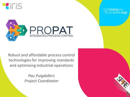 Robust and affordable process control technologies for improving standards and optimising industrial operations Pau Puigdollers Project Coordinator.