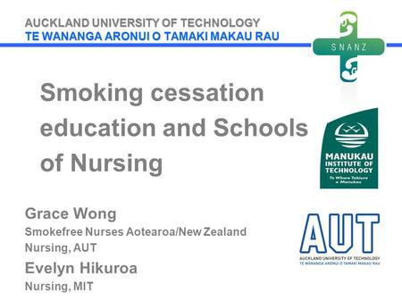 AUCKLAND UNIVERSITY OF TECHNOLOGY TE WANANGA ARONUI O TAMAKI MAKAU RAU Smoking cessation education and Schools of Nursing Grace Wong Smokefree Nurses Aotearoa/New.