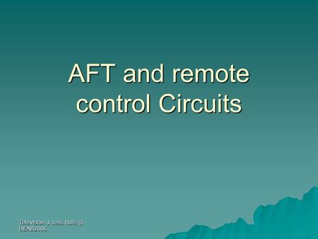 Television 1 Jess UEAB2006 AFT and remote control Circuits.