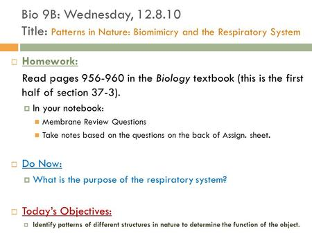 Bio 9B: Wednesday, 12.8.10 Title: Patterns in Nature: Biomimicry and the Respiratory System Homework: Read pages 956-960 in the Biology textbook (this.