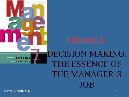 Chapter 6 DECISION MAKING: THE ESSENCE OF THE MANAGER'S JOB © Prentice Hall, 20026-1.