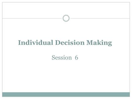 Individual Decision Making Session 6