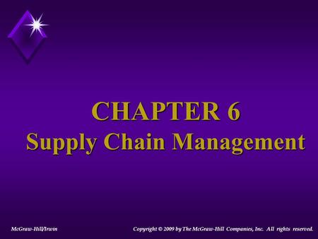 CHAPTER 6 Supply Chain Management McGraw-Hill/Irwin Copyright © 2009 by The McGraw-Hill Companies, Inc. All rights reserved.