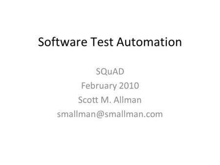 Software Test Automation SQuAD February 2010 Scott M. Allman