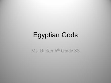 Egyptian Gods Ms. Barker 6th Grade SS.