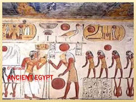 6 th Grade.  The early Egyptian pharaohs were a combination of  god,  priest,  and king.  The pharaoh decided what was right or wrong.  The pharaohs.