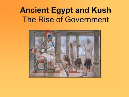Ancient Egypt and Kush The Rise of Government