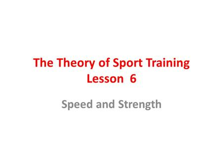 The Theory of Sport Training Lesson 6 Speed and Strength.