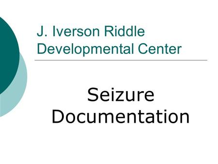 J. Iverson Riddle Developmental Center Seizure Documentation.