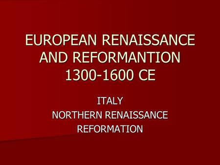 EUROPEAN RENAISSANCE AND REFORMANTION CE